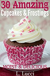 30 Amazing Cupcake & Frosting Recipes ( A collection of moist and easy cupcake recipes and frosting recipes) (English Edition)