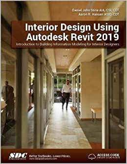 Interior Design Using Autodesk Revit 2019: Aaron R  Hansen