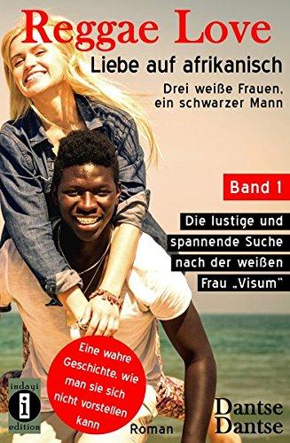 Reggae Love - Liebe auf afrikanisch: Drei weiße Frauen, ein schwarzer Mann: Band 1: Die lustige und spannende Suche nach der weißen