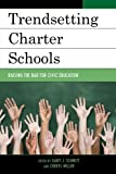 Trendsetting Charter Schools: Raising the Bar for Civic Education (New Frontiers in Education)