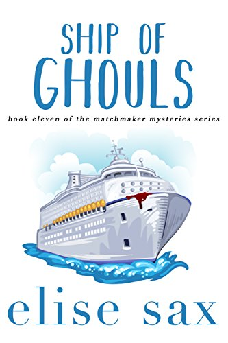 Ship of Ghouls (Matchmaker Mysteries Book 11) by [Sax, Elise]