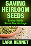 Saving Heirloom Seeds: Saving Seeds Saves Our Heritage