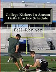 College Kickers In-Season Daily Practice Schedule: A 12-Week Program for Effectively Preparing and Charting Kickers