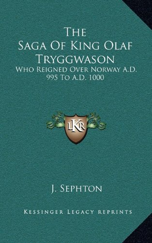 The Saga Of King Olaf Tryggwason: Who Reigned Over Norway A.D. 995 To A.D. 1000 PDF