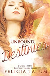 Unbound Destinies: White Aura #4 (The White Aura Series)