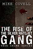 The Rise of the Silver Hatchet Gang: Mike Covell True Crime Series
