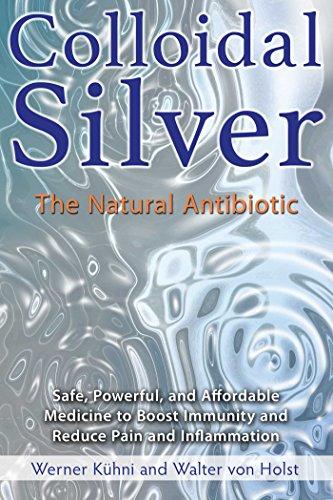 Colloidal Silver: The Natural Antibiotic by [Kühni, Werner, von Holst, Walter]