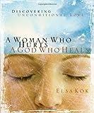 A Woman Who Hurts, a God Who Heals, Elsa Kok, 1563099500