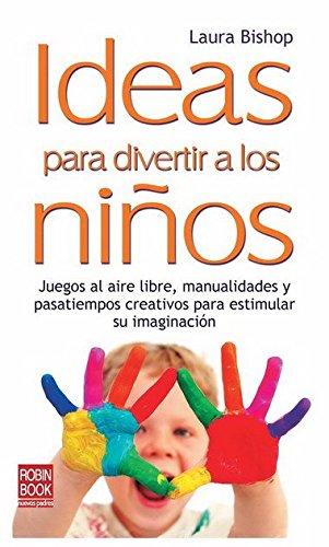 Ideas para divertir a los niños: Juegos al aire libre, manualidades y pasatiempos creativos para estimular su imaginación (Nuevos Padres) (Spanish Edition)