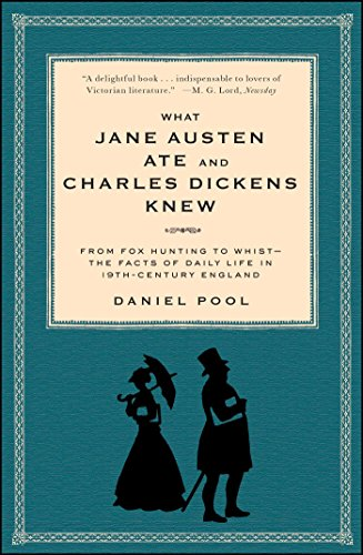 What Jane Austen Ate and Charles Dickens Knew: From Fox Hunting to Whist-the Facts of Daily Life in Nineteenth-Century England (A Jane Austen Education)