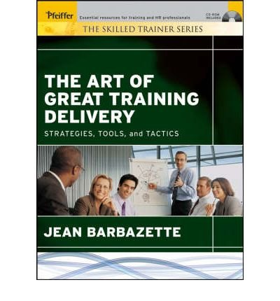 The Art of Great Training Delivery: Strategies, Tools, and Tactics (Skilled Trainer) (Paperback) - Common - Barbazettes Trainers