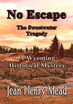 No Escape: The Sweetwater Tragedy (A Wyoming Historical Mystery) by [Mead, Jean Henry]