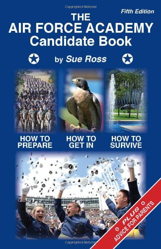 The Air Force Academy Candidate Book: How to Get In, How to Prepare, How to Survive