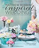 Matthew Robbins' Inspired Weddings: Designing Your Big Day With Favorite Objects & Family Treasures