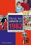 Nous, les enfants de 1982 : De la naissance à l'âge adulte