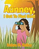 Aunney, I Got To Find God!