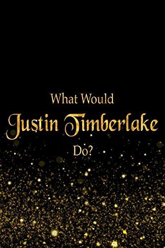 What Would Justin Timberlake Do?: Black and Gold Justin Timberlake Notebook