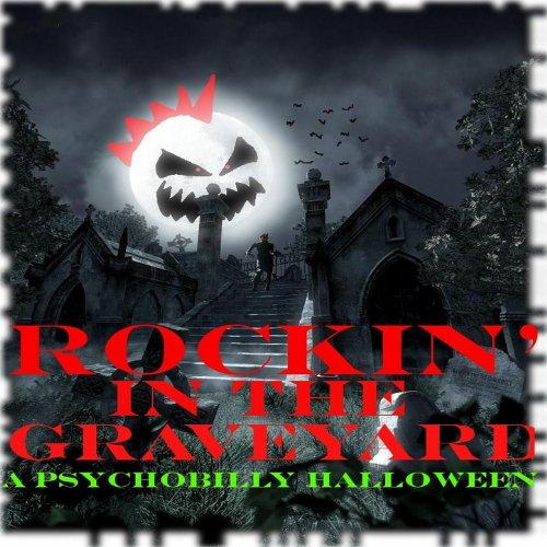 Rockin' In The Graveyard: A Psychobily Halloween -