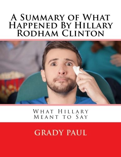 A Summary of What Happened By Hillary Rodham Clinton