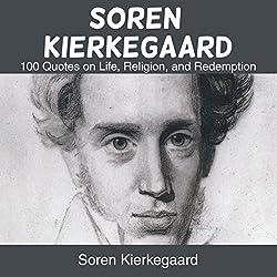 Soren Kierkegaard: 100 Quotes on Life, Religion, and Redemption
