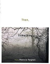 Then, Something