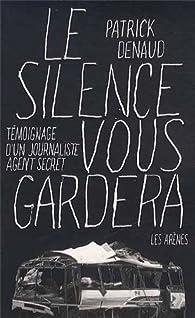 Le silence vous gardera : Journaliste et agent secret par Patrick Denaud