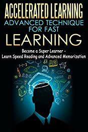 Accelerated Learning - Advanced Technique for Fast Learning: Become a Super Learner - Learn Speed Reading and Advanced Memorization [advanced memory formula, ... learning, fast learning, super learner)
