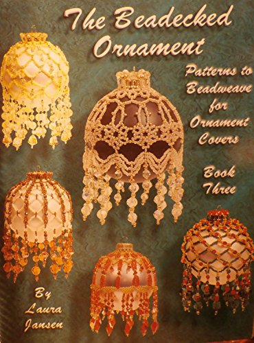 The Beadecked Ornament Patterns to Beadweave for Ornament Covers BOOK Three (3) ()