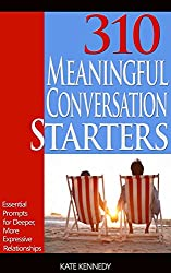 310 Meaningful Conversation Starters: Essential Prompts for Deeper, More Expressive Relationships