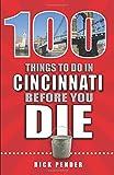 100 Things to Do in Cincinnati Before You Die (100 Things to Do Before You Die)