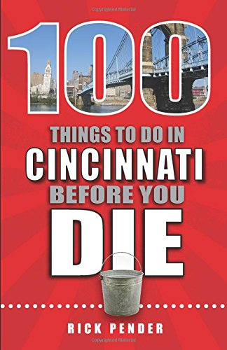 100 Things to Do in Cincinnati Before You Die (100 Things to Do Before You Die)