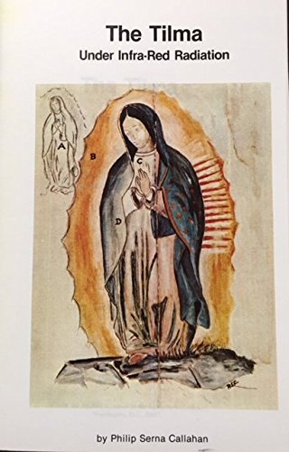 The tilma under infra-red radiation: An infrared and artistic analysis of the image of the Virgin Mary in the Basilica of Guadalupe (Guadalupan studies) ()