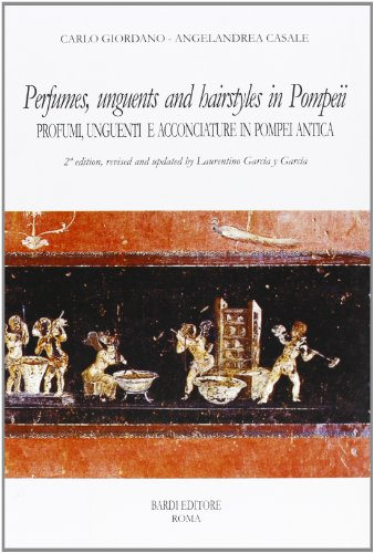 Perfumes, unguents, and hairstyles in ancient Pompeii-Profumi, unguenti e acconciature in Pompei antica