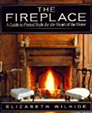 Fireplace Book: A Guide to Period Style for the Heart of the Home