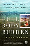 Full Body Burden: Growing Up in the Nuclear Shadow of Rocky Flats, Kristen Iversen, 0307955656