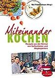 Miteinander kochen: Rezepte aus der Heimat von Geflüchteten und Wegbegleitern
