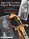 Imperial German Edged Weaponry, Thomas Johnson and Victor Diehl, 0764329340
