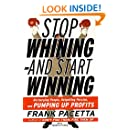 Stop Whining and Start Winning: Recharging People, Re-Igniting Passion, and Pumping Up Profits