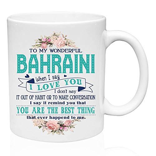 Coffe Mug for Women Men To My Wonderful Bahraini Bahrain When I Say I Love You I Dont Say It Our Of Habit - Tea Mug Funny, Valentine Gifts, Birthday - Bahrain Mug
