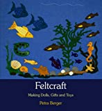 img - for Feltcraft: Making Dolls, Gifts and Toys by Petra Berger (2010-01-28) book / textbook / text book