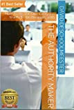 the authority maker - The Authority Maker: How To Be The One Everyone Wants To Do Business With