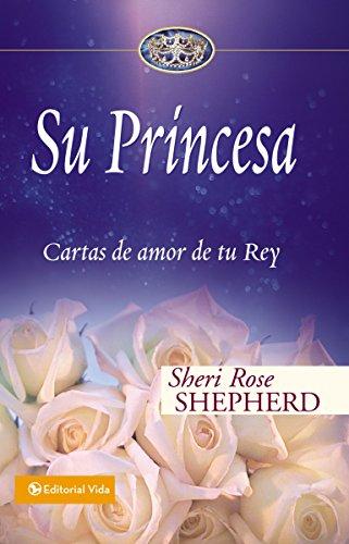 Su Princesa: Cartas de amor de tu Rey (Su Princesa Serie) (Spanish Edition)