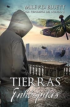 Tierras Inhóspitas: Herederos del mundo II (Saga Herederos del mundo nº 2) (Spanish Edition) by [P. D. Bluett, Mile]