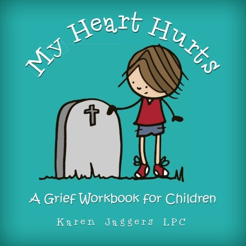 My Heart Hurts: A Grief Workbook for Children