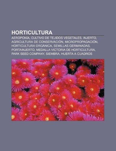 Horticultura: Aeroponia, Cultivo de Tejidos Vegetales, Injerto, Agricultura de Conservacion, Micropropagacion, Horticultura...