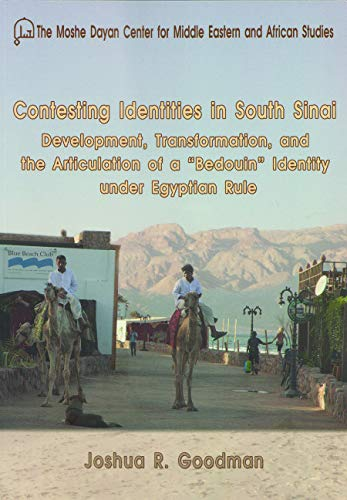 Contesting Identities in South Sinai: Development, Transformation, and the Articulation of a Bedouin Identity Under Egyptian Rule Joshua R. Goodman