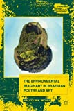 The Environmental Imaginary in Brazilian Poetry and Art, McNee, Malcolm K., 1137386142