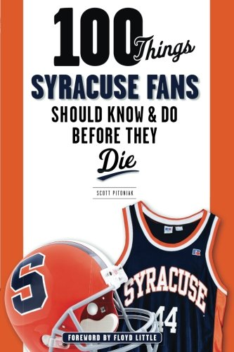 (100 Things Syracuse Fans Should Know & Do Before They Die (100 Things...Fans Should Know))