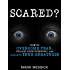 Scared?: How To Overcome Fear, Unlock Your Potential, and Achieve True Greatness