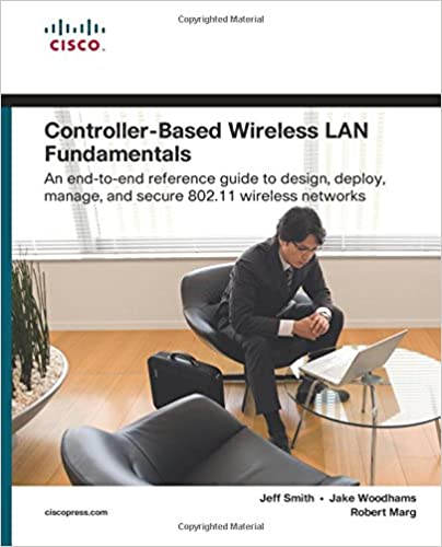Controller-Based Wireless LAN Fundamentals: An end-to-end